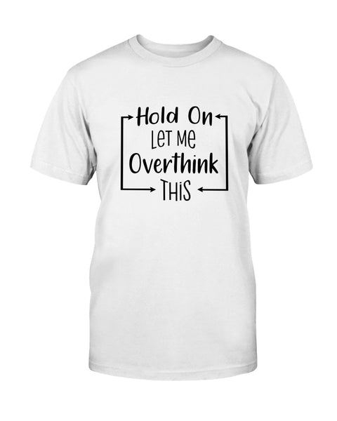 Hold on let me overthink this Graphic T-Shirt (more colors)