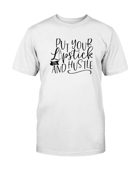 Put your Lipstick on & Hustle Graphic T-Shirt (more colors)