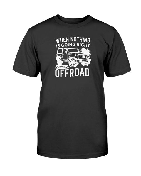 When Nothing Is Going Right Just Go Off Road Graphic T-Shirt (more colors)