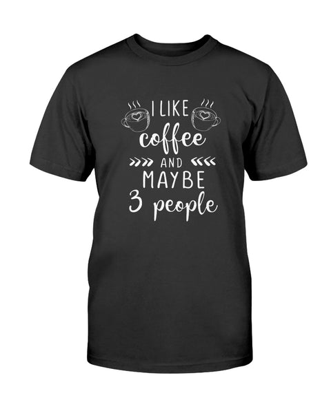 I like coffee and maybe 3 people Graphic T-Shirt (more colors)
