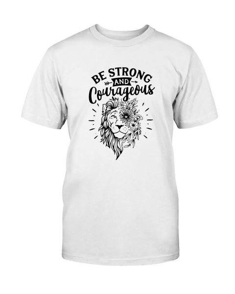 Be Strong and Courageous Graphic T-Shirt (more colors)