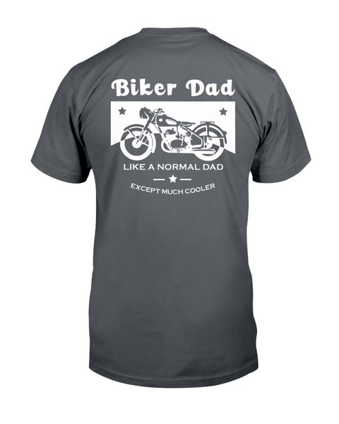 Biker Dad Like a Normal Dad except Much Cooler Graphic T-Shirt (more colors)
