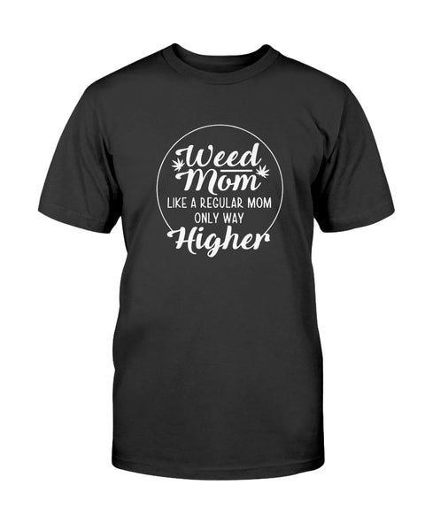 Weed Mom Like a Regular Mom only way Higher Graphic T-Shirt (more colors)