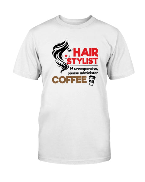 Hair Stylist if unresponsive Graphic T-Shirt (more colors)