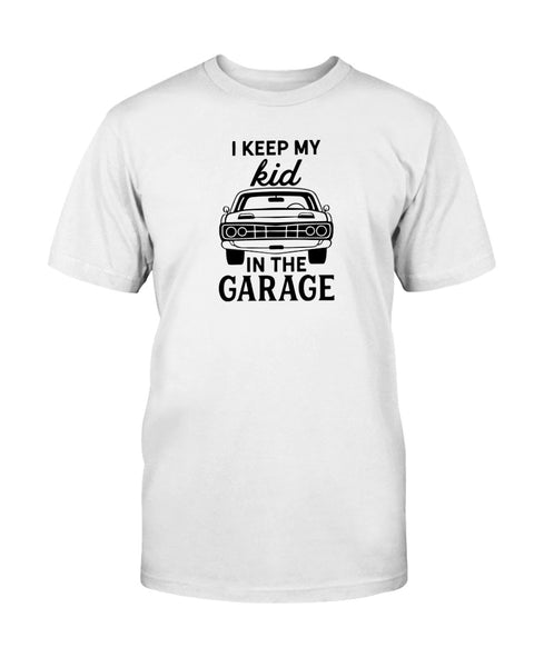 I Keep My Kid In The Garage Graphic T-Shirt (more colors)