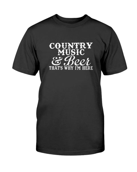Country Music & Beer That's Why I'm Here Graphic T-Shirt (more colors)