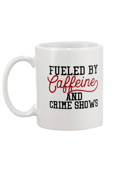 Fueled by Caffeine and Crime Shows White Beverage Mug