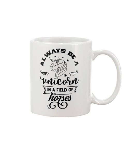 Always Be A Unicorn In A Field Of Horses White Beverage Mug