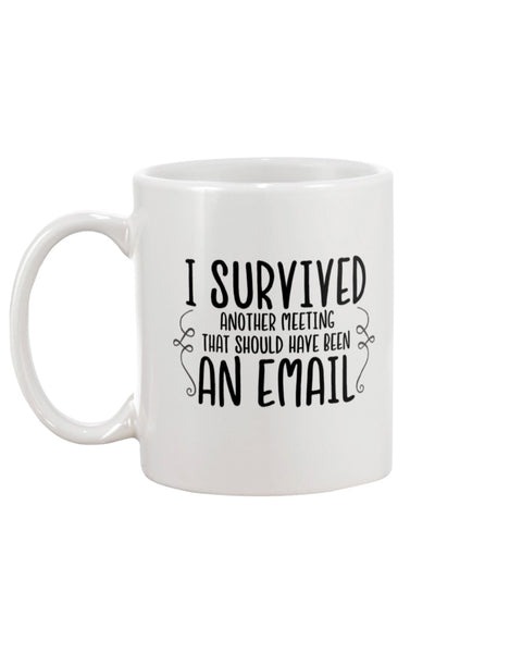 I survived another meeting White Beverage Mug