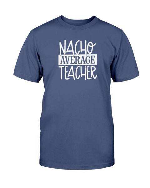 Nacho Average Teacher Graphic T-Shirt (more colors)