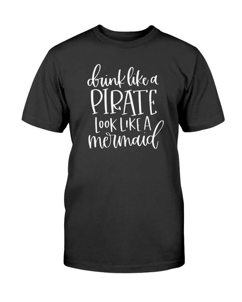 Drink Like A Pirate Look Like A Mermaid Graphic T-Shirt (more colors)