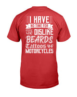 I have No Time for people who Dislike Beards Tattoos and Motorcycles Graphic T-Shirt (more colors)