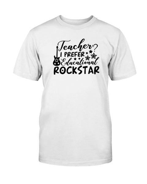 Teacher? I Prefer Educational Rockstar Graphic T-Shirt (more colors)