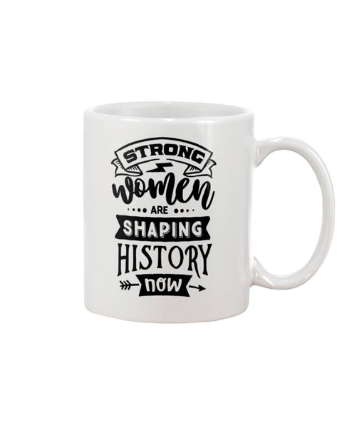 Strong Women Are Shaping History Now White Beverage Mug