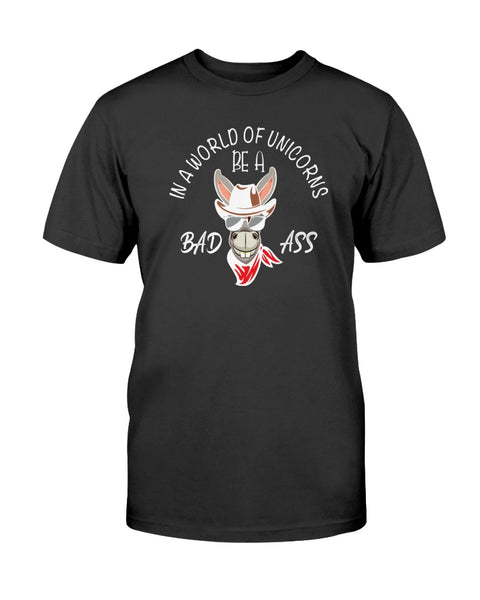 In A World Of Unicorns Be A Bad Ass Graphic T-Shirt (more colors)