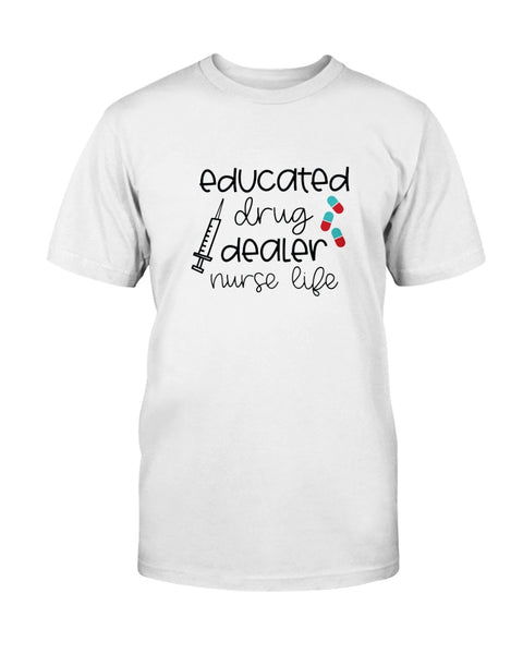 Educated Drug Dealer Nurse life Graphic T-Shirt (more colors)