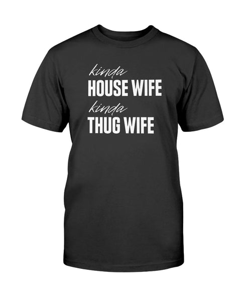Kinda House Wife Kinda Thug Wife Graphic T-Shirt (more colors)