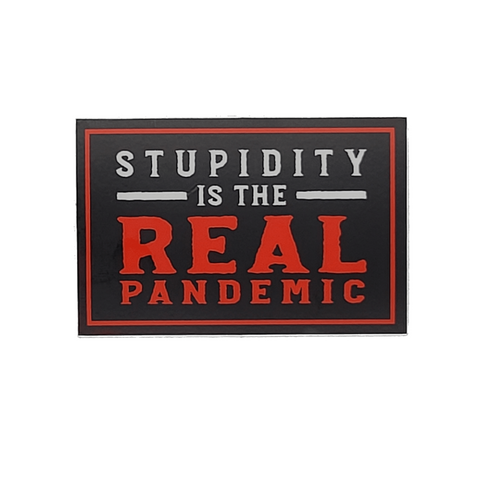 Stupidity is the Real Pandemic Sticker