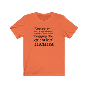 Does that beg the question? T-Shirt