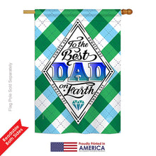 "Load image into Gallery viewer, ""Best Dad on Earth"" Printed Seasonal House Flag; Polyester"