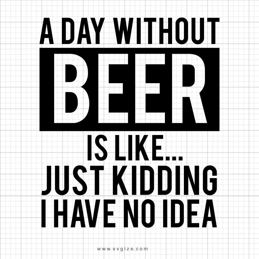 A Day Without Drinking Beer SVG Saying