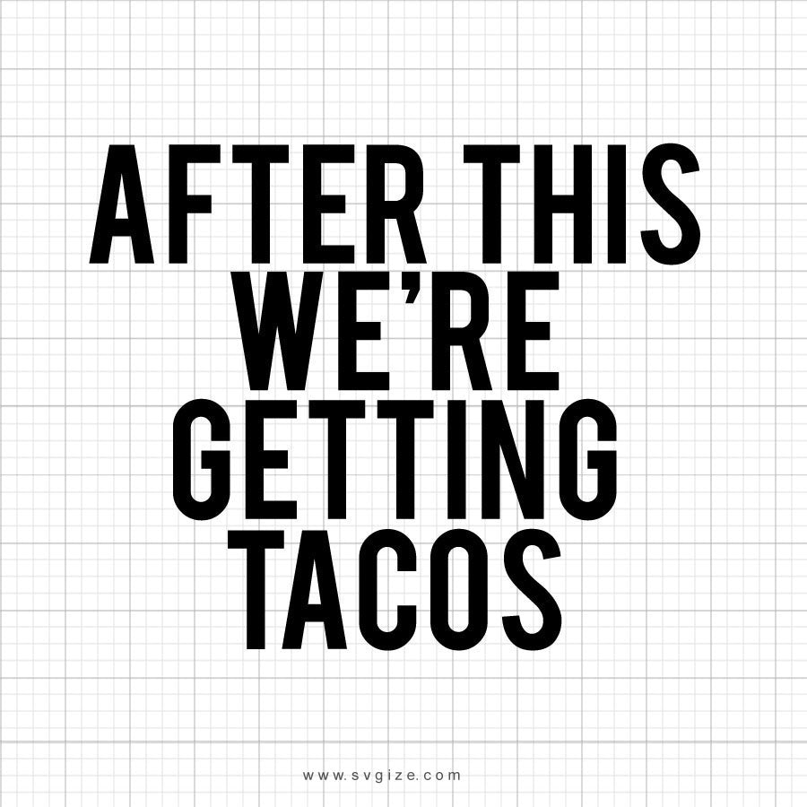 After This We're Getting Tacos Svg Saying - svgize
