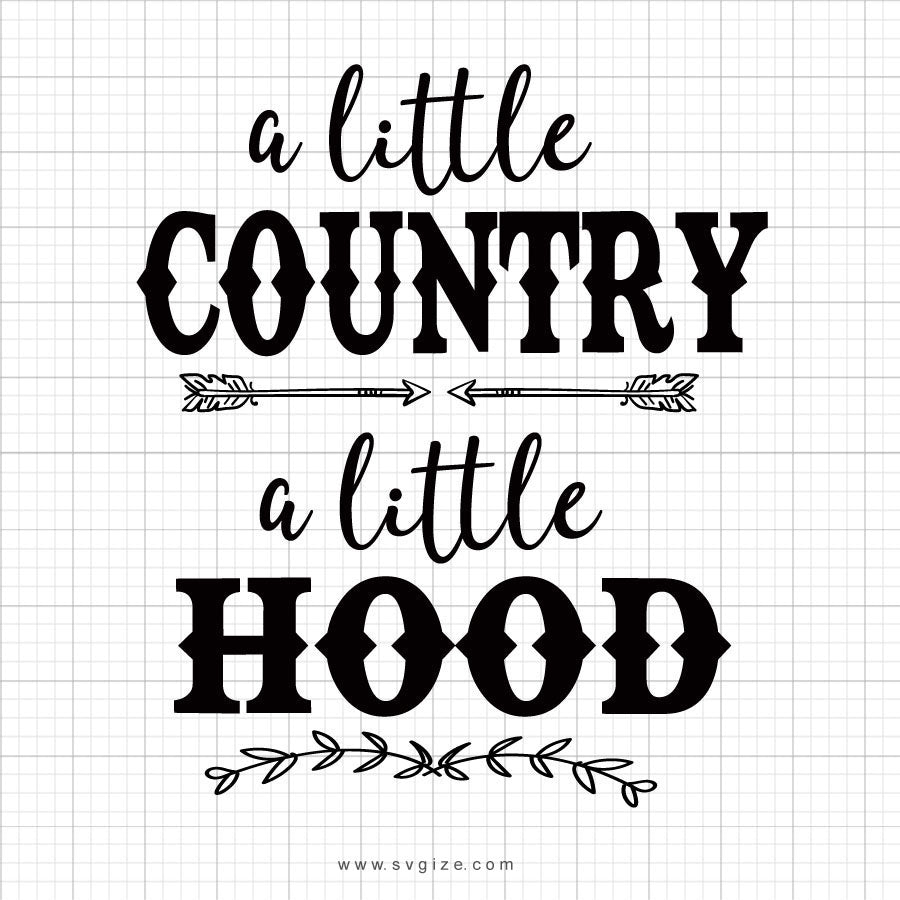 A Little Country A Little Hood Svg Saying