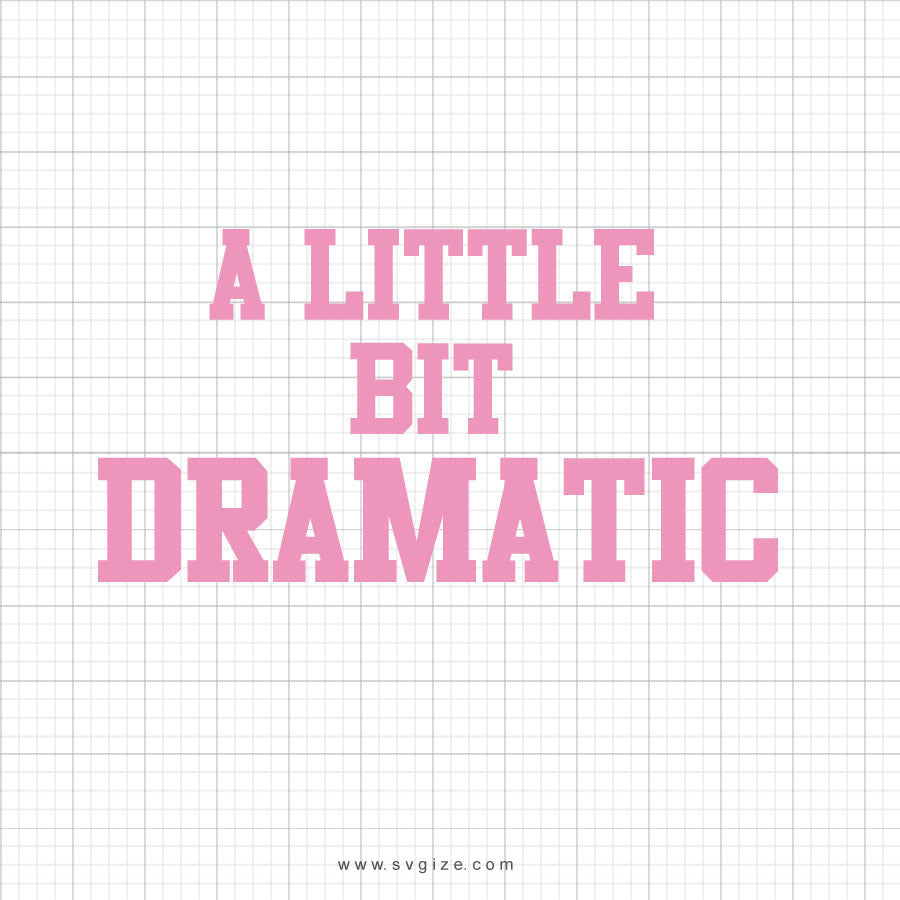A Little Bit Dramatic Svg Saying - svgize