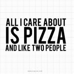 All I Care About Is Pizza And Like Two People Svg Saying - svgize