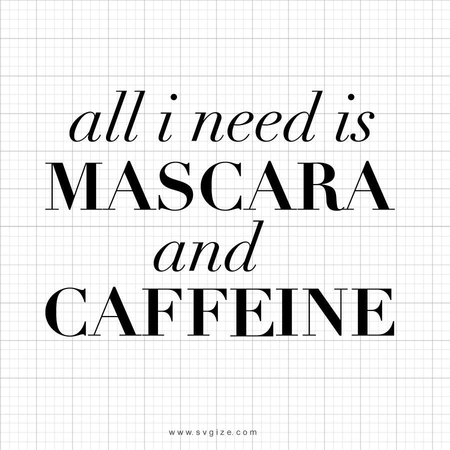 All I Need Is Mascara And Caffeine Svg Saying - svgize