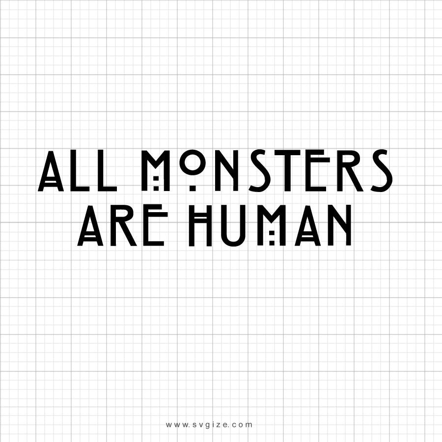 All Monsters Are Human Svg Saying - svgize