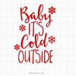 Baby It's Cold Outside Svg Saying