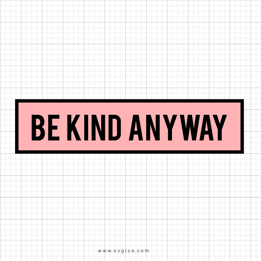 Be Kind Anyway Svg Saying