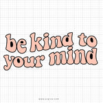 Be Kind To Your Mind SVG Saying