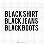 Black Shirt Black Jeans Black Boots Svg Saying - SVGize