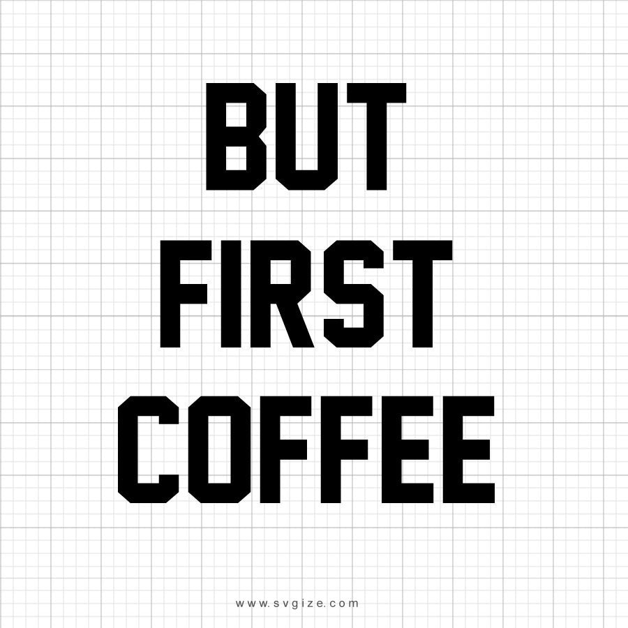 But First Coffee Svg Saying - svgize