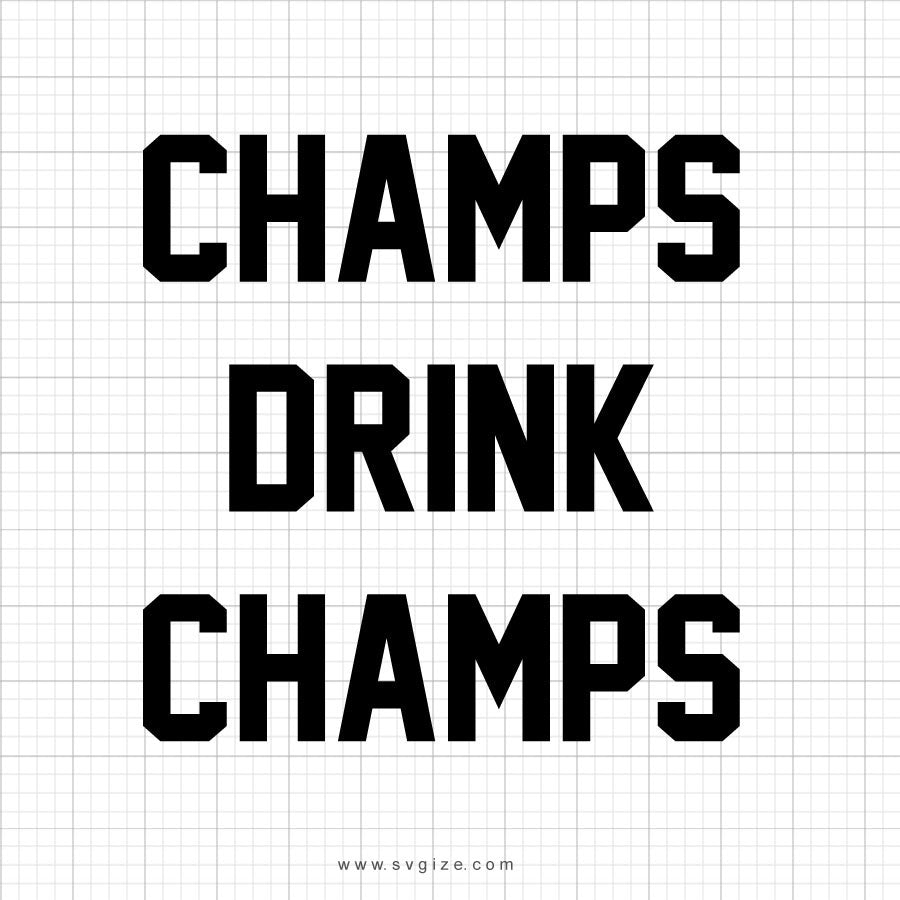 Champs Drink Champs Svg Saying - svgize