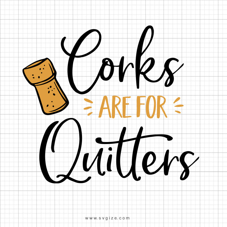 Corks Are For Quitters SVG Saying