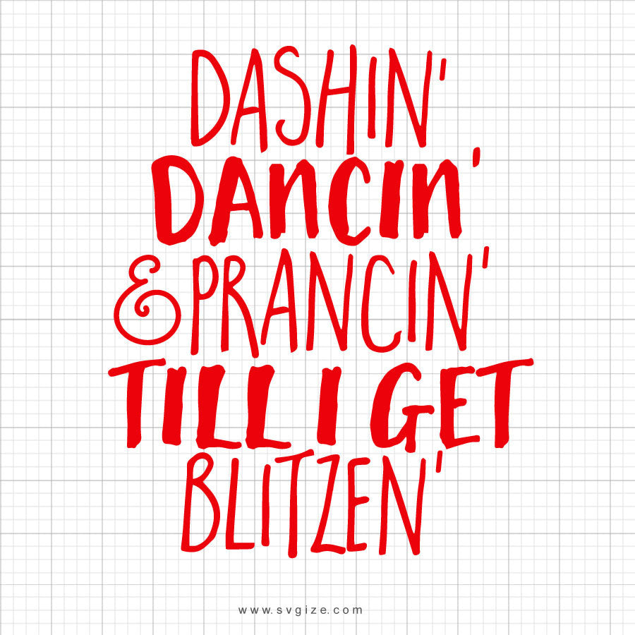 Dashin Dancin Prancin Til I Get Blitzen Christmas SVG Cut File