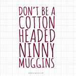 Don't Be A Cotton Headed Ninny Muggins Svg Saying