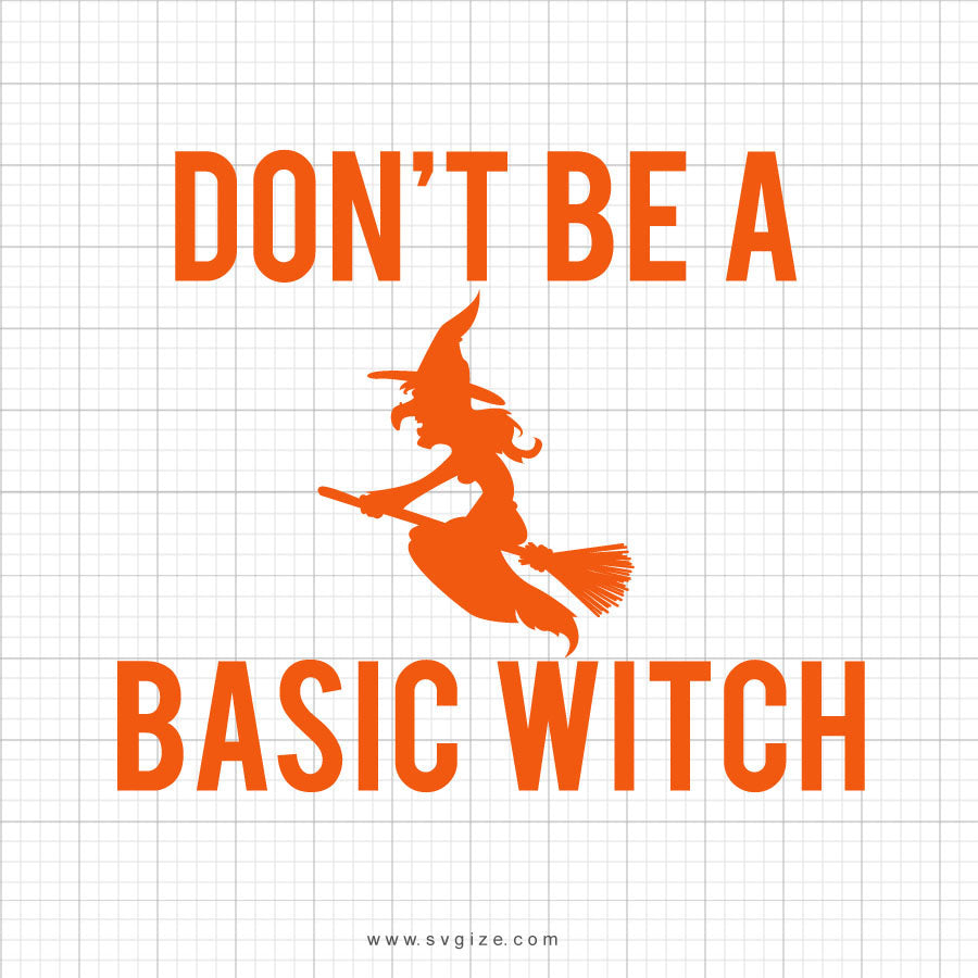 Don't Be A Basic Witch Svg Saying