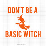 Don't Be A Basic Witch Svg Saying - svgize