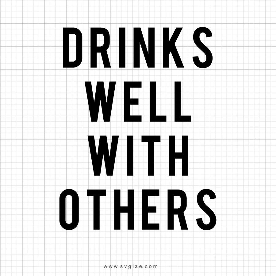 Drinks Well With Others SVG Saying