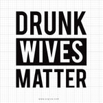 Drunk Wives Matter Svg Saying