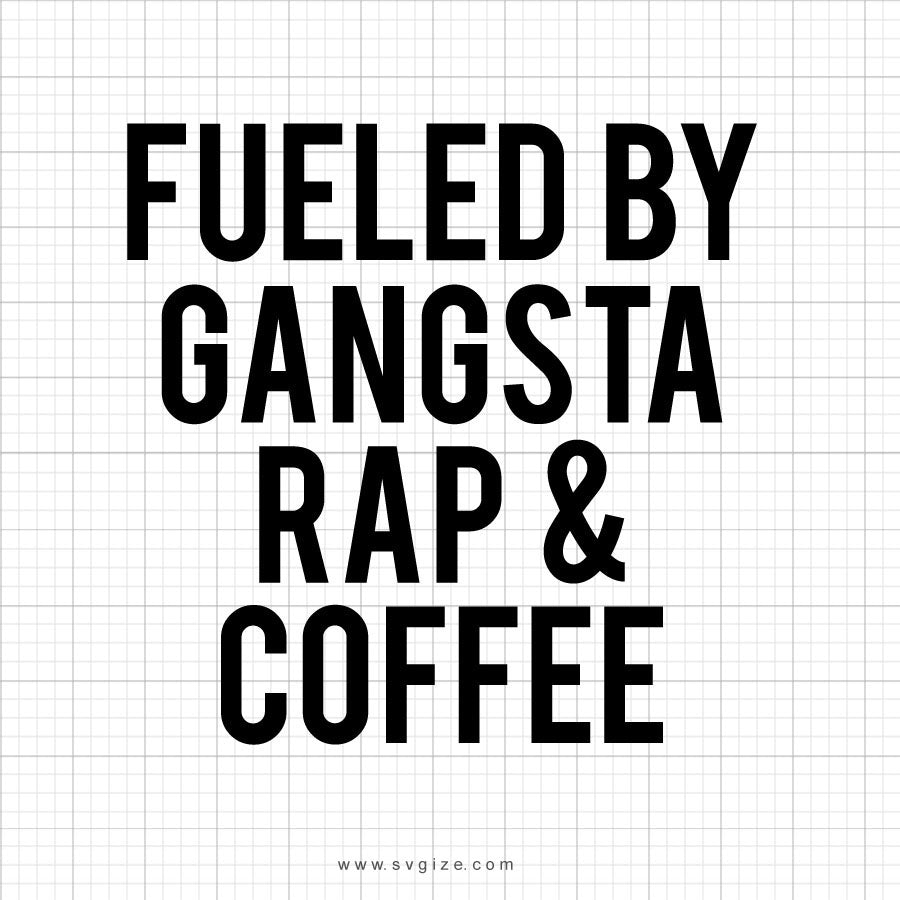 Fueled By Gangsta Rap & Coffee Svg Shirt Saying - svgize