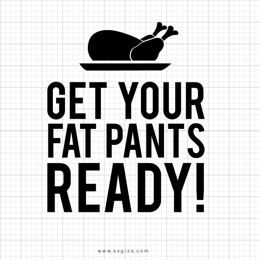 Get Your Fat Pants Ready Thanksgiving SVG Cut File - svgize