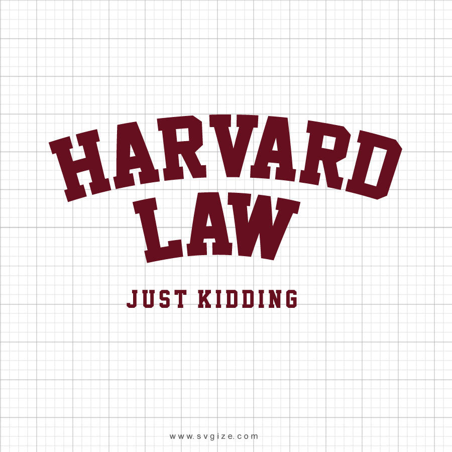 Harvard Law Just Kidding Svg Saying - SVGize