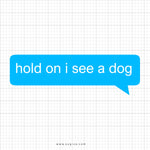 Hold On I See A Dog Svg Saying - svgize