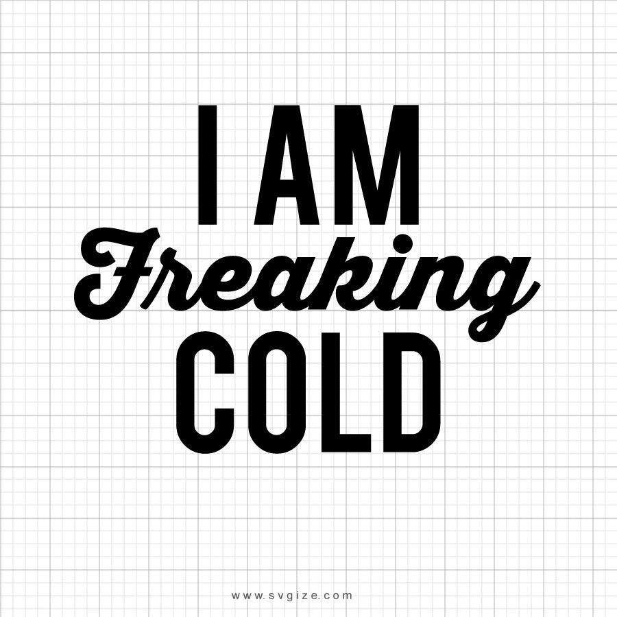 I Am Freaking Cold SVG Design