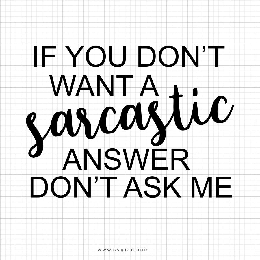 If You Don't Want A Sarcastic Answer SVG Saying - svgize